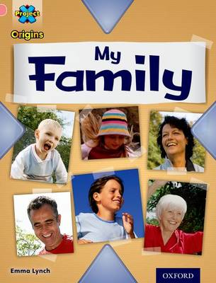 Project X Origins: Pink Book Band, Oxford Level 1+: My Family: My Family by Emma Lynch