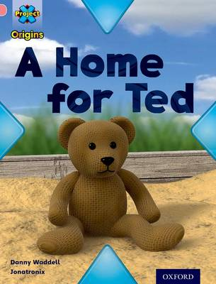 Project X Origins: Pink Book Band, Oxford Level 1+: My Home: A Home for Ted by Danny Waddell