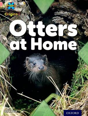 Project X Origins: Pink Book Band, Oxford Level 1+: My Home: Otters at Home by Alex Lane