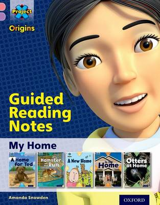 Project X Origins: Pink Book Band, Oxford Level 1+: My Home: Guided reading notes by Amanda Snowden