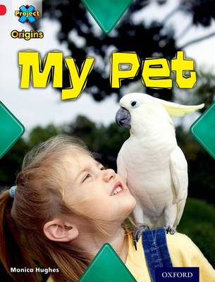 Project X Origins: Red Book Band, Oxford Level 2: Pets: My Pet by Monica Hughes