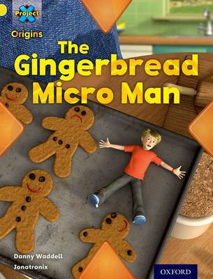 Project X Origins: Yellow Book Band, Oxford Level 3: Food: Gingerbread Micro-man by Danny Waddell