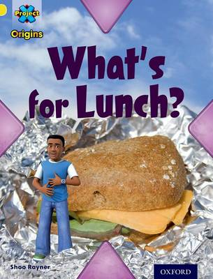 Project X Origins: Yellow Book Band, Oxford Level 3: Food: What's for Lunch? by Shoo Rayner