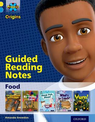 Project X Origins: Yellow Book Band, Oxford Level 3: Food: Guided reading notes by Amanda Snowden