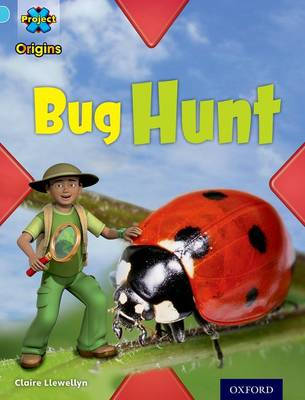 Project X Origins: Light Blue Book Band, Oxford Level 4: Bugs: Bug Hunt by Claire Llewellyn