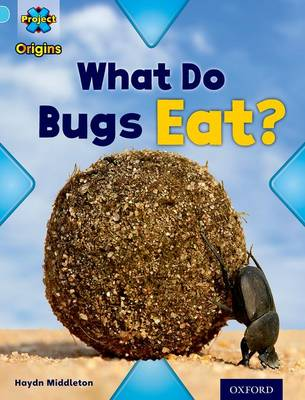 Project X Origins: Light Blue Book Band, Oxford Level 4: Bugs: What Do Bugs Eat? by Haydn Middleton