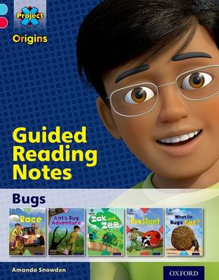Project X Origins: Light Blue Book Band, Oxford Level 4: Bugs: Guided reading notes by Amanda Snowden