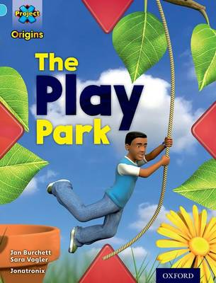 Project X Origins: Light Blue Book Band, Oxford Level 4: Toys and Games: The Play Park by Jan Burchett, Sara Vogler