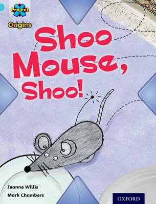 Project X Origins: Light Blue Book Band, Oxford Level 4: Toys and Games: Shoo Mouse, Shoo! by Jeanne Willis