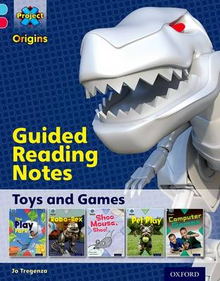 Project X Origins: Light Blue Book Band, Oxford Level 4: Toys and Games: Guided reading notes by Jo Tregenza
