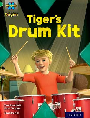 Project X Origins: Green Book Band, Oxford Level 5: Making Noise: Tiger's Drum Kit by Jan Burchett, Sara Vogler