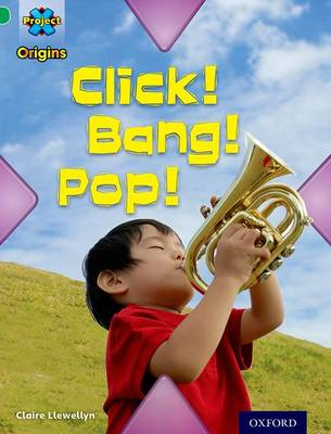 Project X Origins: Green Book Band, Oxford Level 5: Making Noise: Click! Bang! Pop! by Claire Llewellyn
