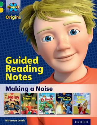 Project X Origins: Green Book Band, Oxford Level 5: Making Noise: Guided reading notes by Maureen Lewis