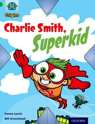 Project X Origins: Green Book Band, Oxford Level 5: Flight: Charlie Smith, Superkid by Emma Lynch