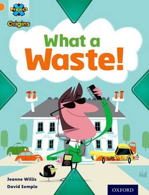 Project X Origins: Orange Book Band, Oxford Level 6: What a Waste: What a Waste! by Jeanne Willis