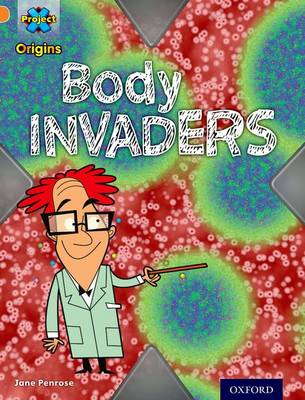 Project X Origins: Orange Book Band, Oxford Level 6: Invasion: Body Invaders by Jane Penrose