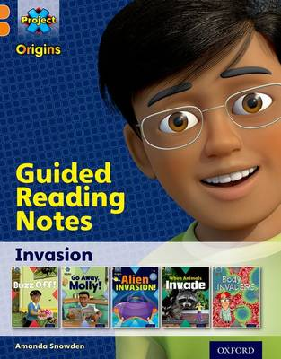 Project X Origins: Orange Book Band, Oxford Level 6: Invasion: Guided reading notes by Amanda Snowden