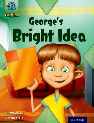 Project X Origins: Turquoise Book Band, Oxford Level 7: Discovery: George's Bright Idea by Ian Whybrow