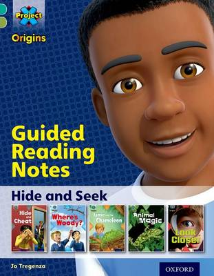 Project X Origins: Turquoise Book Band, Oxford Level 7: Hide and Seek: Guided reading notes by Jo Tregenza