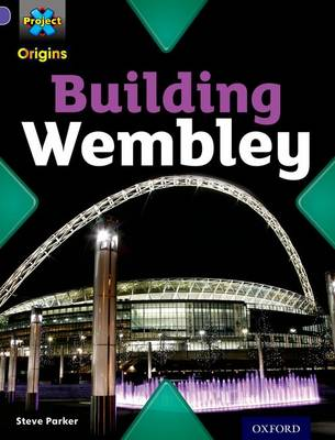Project X Origins: Purple Book Band, Oxford Level 8: Buildings: Building Wembley by Steve Parker