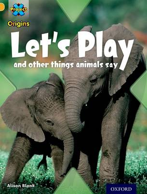 Project X Origins: Gold Book Band, Oxford Level 9: Communication: Let's Play - and other things animals say by Alison Blank