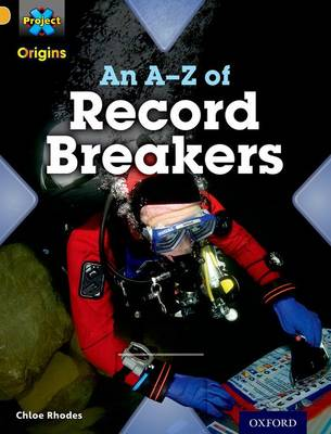 Project X Origins: Gold Book Band, Oxford Level 9: Head to Head: An A-Z of Record Breakers by Chloe Rhodes