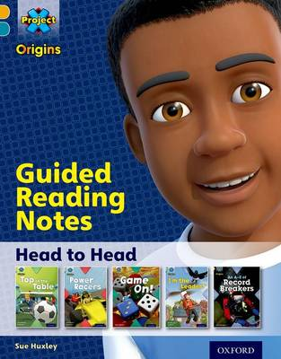 Project X Origins: Gold Book Band, Oxford Level 9: Head to Head: Guided reading notes by Sue Huxley