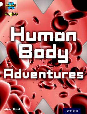 Project X Origins: White Book Band, Oxford Level 10: Journeys: Human Body Adventures by Alison Blank