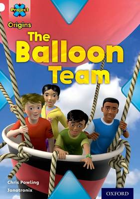 Project X Origins: White Book Band, Oxford Level 10: Working as a Team: The Balloon Team by Chris Powling