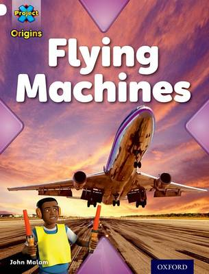 Project X Origins: White Book Band, Oxford Level 10: Inventors and Inventions: Flying Machines by John Malam