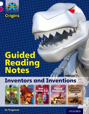 Project X Origins: White Book Band, Oxford Level 10: Inventors and Inventions: Guided reading notes by Jo Tregenza