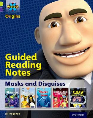 Project X Origins: Lime Book Band, Oxford Level 11: Masks and Disguises: Guided reading notes by Jo Tregenza