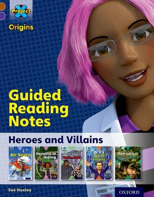 Project X Origins: Brown Book Band, Oxford Level 11: Heroes and Villains: Guided reading notes by Sue Huxley