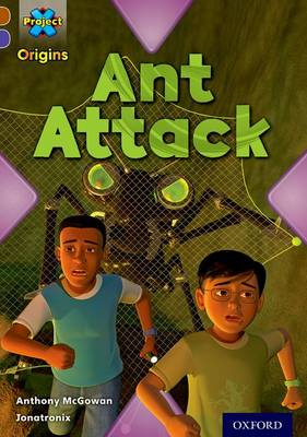 Project X Origins: Brown Book Band, Oxford Level 11: Conflict: Ant Attack by Anthony McGowan
