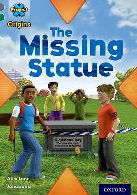 Project X Origins: Grey Book Band, Oxford Level 12: Dilemmas and Decisions: The Missing Statue by Alex Lane