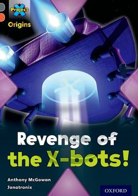 Project X Origins: Grey Book Band, Oxford Level 13: Great Escapes: Revenge of the X-bots! by Anthony McGowan