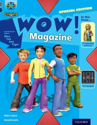 Project X Origins: Grey Book Band, Oxford Level 14: In the News: WOW! Magazine by Alex Lane