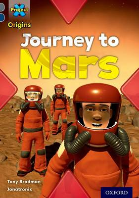 Project X Origins: Grey Book Band, Oxford Level 14: Behind the Scenes: Journey to Mars by Tony Bradman