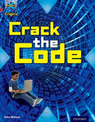 Project X Origins: Dark Blue Book Band, Oxford Level 15: Top Secret: Crack the Code by John Malam