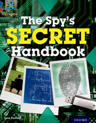 Project X Origins: Dark Blue Book Band, Oxford Level 15: Top Secret: The Spy's Secret Handbook by Jane Penrose