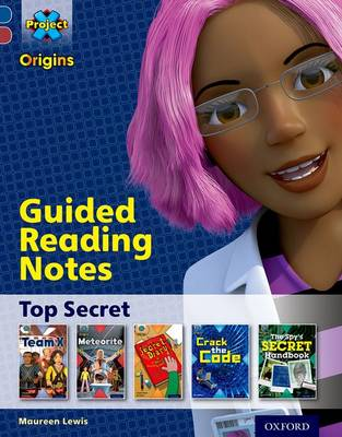 Project X Origins: Dark Blue Book Band, Oxford Level 15: Top Secret: Guided reading notes by Maureen Lewis