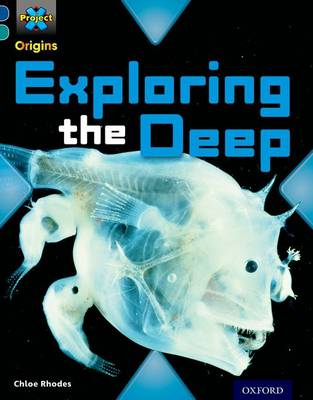Project X Origins: Dark Blue Book Band, Oxford Level 16: Hidden Depths: Exploring the Deep by Chloe Rhodes