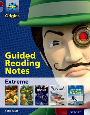 Project X Origins: Dark Red Book Band, Oxford Level 17: Extreme: Guided reading notes by Katie Frost