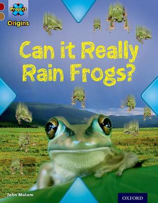 Project X Origins: Dark Red Book Band, Oxford Level 18: Unexplained: Can it Really Rain Frogs? by John Malam