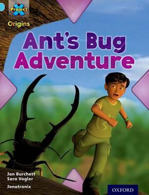 Project X Origins: Light Blue Book Band, Oxford Level 4: Bugs: Ant's Bug Adventure by Jan Burchett, Sara Vogler