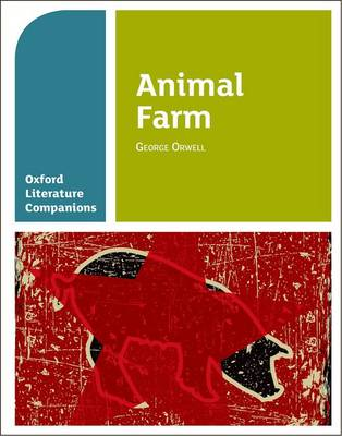 Oxford Literature Companions: Animal Farm by Carmel Waldron, Peter Buckroyd