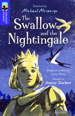 Oxford Reading Tree TreeTops Greatest Stories: Oxford Level 11: The Swallow and the Nightingale by Jonny Zucker, Oscar Wilde