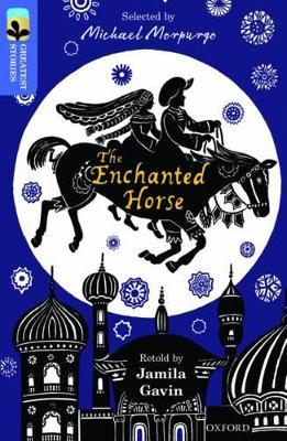 Oxford Reading Tree TreeTops Greatest Stories: Oxford Level 17: The Enchanted Horse by Jamila Gavin