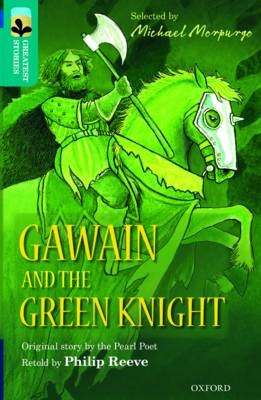 Oxford Reading Tree TreeTops Greatest Stories: Oxford Level 16: Gawain and the Green Knight by Philip Reeve, Poet Pearl