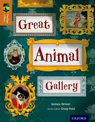 Oxford Reading Tree TreeTops inFact: Level 8: Great Animal Gallery by James Driver